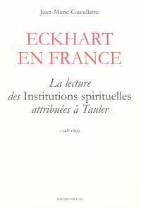 Eckhart en France : la lecture des Institutions spirituelles attribuées à Tauler : 1548-1699
