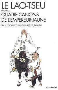 Le Lao Tseu; Suivi de Quatre canons de l'empereur jaune