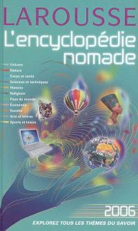 L'encyclopédie nomade 2006 : univers, nature, corps et santé, sciences et techniques, histoire, religions, pays du monde, économie, société, arts et lettres, sports et loisirs
