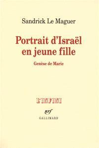 Portrait d'Israël en jeune fille : genèse de Marie