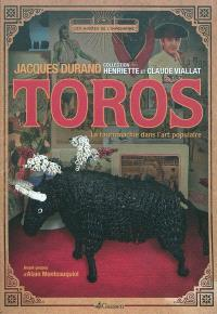 Toros : la tauromachie dans l'art populaire : collection Henriette et Claude Vialliat