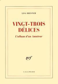 Vingt-trois délices : l'album d'un Amateur