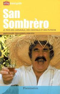San Sombrèro : le pays des carnavals, des cocktails et des putschs