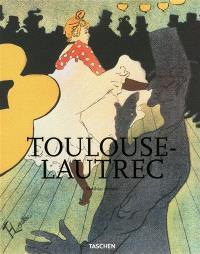 Henri de Toulouse-Lautrec : 1864-1901 : le théâtre de la vie