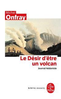 Journal hédoniste. Volume 1, Le désir d'être un volcan