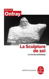 La sculpture de soi : la morale esthétique