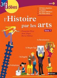 L'histoire par les arts. Volume 1, De la préhistoire à la Renaissance