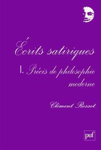 Ecrits satiriques. Volume 1, Précis de philosophie moderne