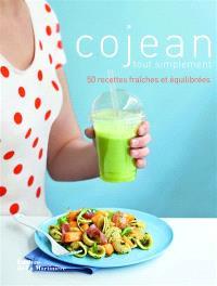 Cojean tout simplement : 50 recettes fraîches et équilibrées
