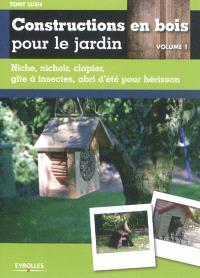 Constructions en bois pour le jardin. Volume 1, Niche, nichoir, clapier, gîte à insectes, abri d'été pour hérisson