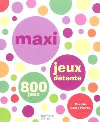 Maxi jeux détente : 800 jeux