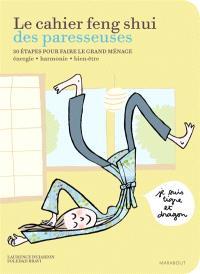 Le cahier feng shui des paresseuses : 30 étapes pour faire le grand ménage : énergie, harmonie, bien-être