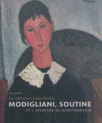 Modigliani, Soutine et l'aventure de Montparnasse : la collection Jonas Netter : exposition, Paris, Pinacothèque, du 4 avril au 9 septembre 2012