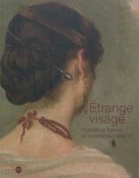 Etrange visage : portraits et figures de la collection Magnin : exposition, Musée national Magnin, Dijon, 7 juin-7 octobre 2012