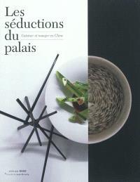 Les séductions du palais : cuisiner et manger en Chine