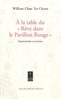 A la table du Rêve dans le pavillon rouge : gastronomie et recettes du célèbre roman classique chinois du XVIIIe siècle