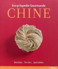 Chine : encyclopédie gourmande : recettes, terroirs, spécialités