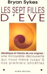 Les sept filles d'Eve : génétique et histoire de nos origines : histoire d'une stupéfiante découverte scientifique