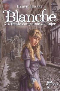 Blanche ou La triple contrainte de l'enfer