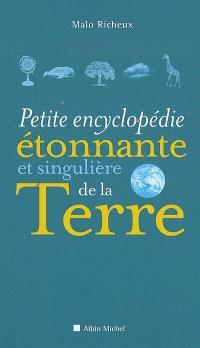 Petite encyclopédie étonnante et singulière de la Terre