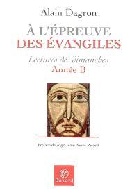 A l'épreuve des Evangiles : lectures des dimanches, année B