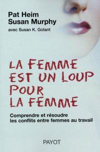 La femme est un loup pour la femme : comprendre et résoudre les conflits entre femmes