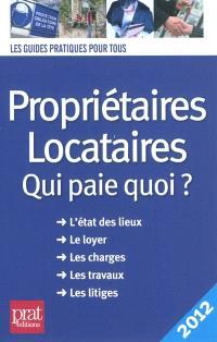 Propriétaires, locataires : qui paie quoi ? l'état des lieux, le loyer, les charges, les travaux, les litiges : 2012