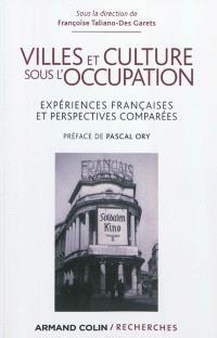 Villes et culture sous l'Occupation : expériences françaises et perspectives comparées