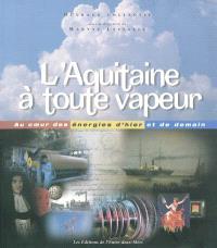 L'Aquitaine à toute vapeur ! : au coeur des énergies d'hier et de demain