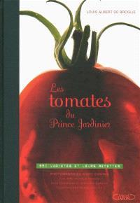 Les tomates du prince jardinier : 650 variétés et leurs recettes