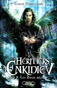 Les héritiers d'Enkidiev. Volume 3, Les dieux ailés