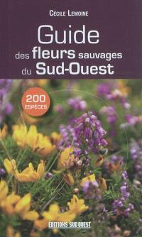 Guide des fleurs sauvages du Sud-Ouest : 200 espèces