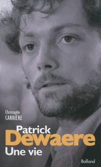 Patrick Dewaere : une vie