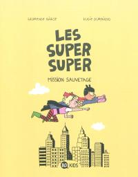 Les super super. Volume 2, Mission sauvetage