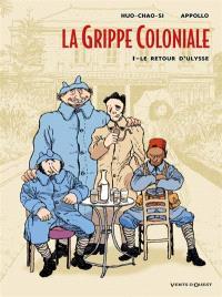 La grippe coloniale. Volume 1, Le retour d'Ulysse