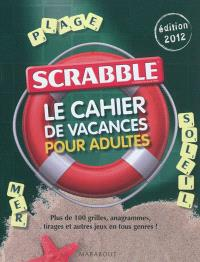 Scrabble : le cahier de vacances pour adultes : édition 2012