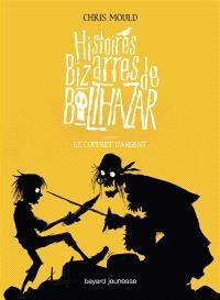 Histoires bizarres de Balthazar. Volume 3, Le coffret d'argent