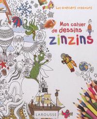 Mon cahier de dessins zinzins : dessine tout en découvrant le monde qui t'entoure