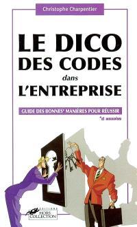 Le dico des codes dans l'entreprise : guide des bonnes et mauvaises manières pour réussir