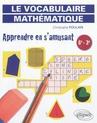 Le vocabulaire mathématique : apprendre en s'amusant, 6e-3e