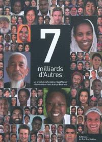 7 milliards d'autres : un projet de la fondation GoodPlanet