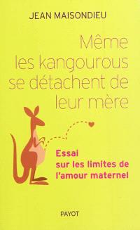 Même les kangourous se détachent de leur mère : essai sur les limites de l'amour maternel