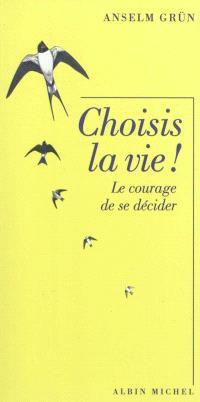 Choisis la vie ! : le courage de se décider