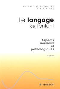 Le langage de l'enfant : aspects normaux et pathologiques