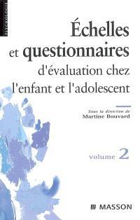 Echelles et questionnaires d'évaluation chez l'enfant et l'adolescent. Volume 2