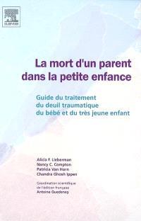 La mort d'un parent dans la petite enfance : guide du traitement du deuil traumatique du bébé et du très jeune enfant