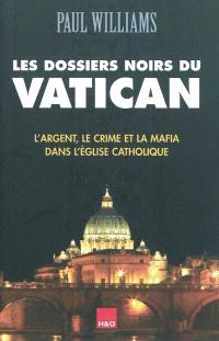 Les dossiers noirs du Vatican : l'argent, le crime et la mafia dans l'Eglise catholique