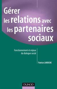 Gérer les relations avec les partenaires sociaux : fonctionnement et enjeux du dialogue social