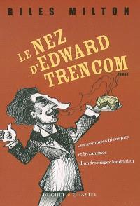 Le nez d'Edward Trencom : les aventures héroïques et byzantines d'un fromager londonien