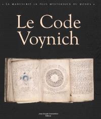 Le code Voynich : le manuscrit MS 408 de la Beinecke rare book and manuscript library, Yale University : le manuscrit le plus mystérieux du monde